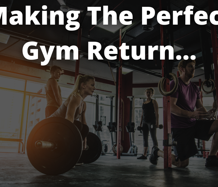 HOW TO MAKE A PERFECT RETURN TO THE GYM
