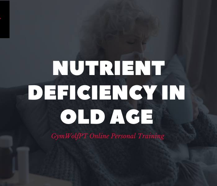 NUTRIENT DEFICIENCY IN OLD AGE – AND HOW TO BEAT IT….
