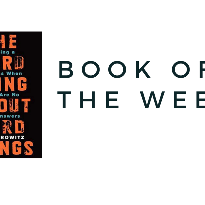 BOOK OF THE WEEK…. THE HARD THING ABOUT HARD THINGS