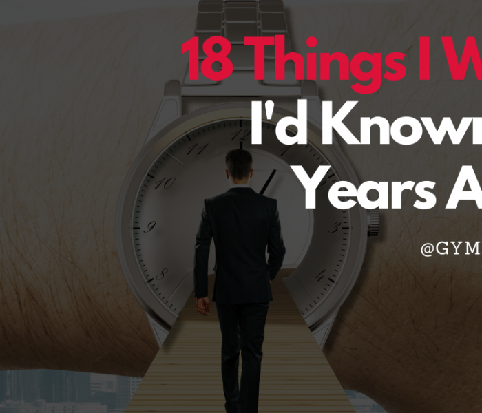 18 THINGS I WISH I'D KNOWN 18 YEARS AGO!